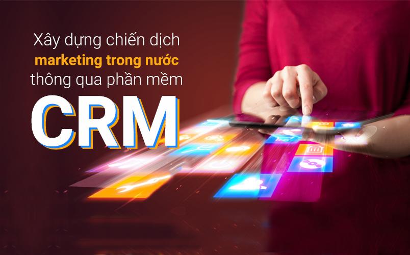 Cách xây dựng chiến dịch Marketing trong nước thông qua phần mềm CRM
