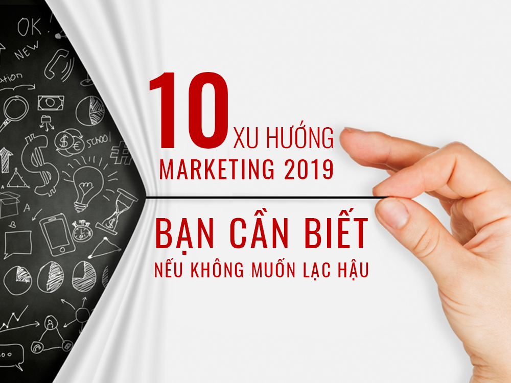 10 xu hướng marketing bạn cần biết nếu không muốn lạc hậu