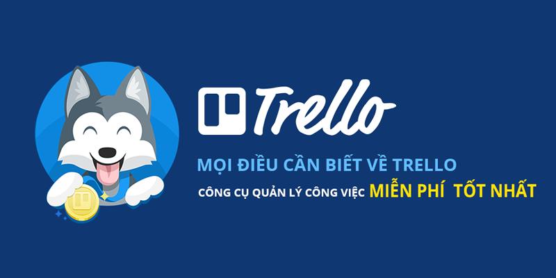 Mọi điều cần biết về Trello - Công cụ quản lý công việc miễn phí tốt nhất