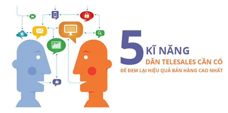 5 kĩ năng dân Telesales cần có để đem lại hiệu quả bán hàng cao nhất