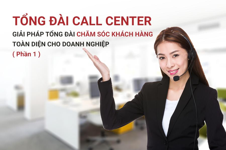 Tổng đài Call Center - Giải pháp tổng đài chăm sóc khách hàng toàn diện cho doanh nghiệp (Phần1)