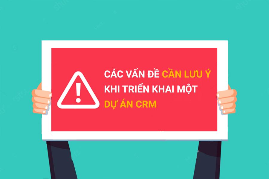 Các vấn đề cần lưu ý khi triển khai 1 dự án CRM