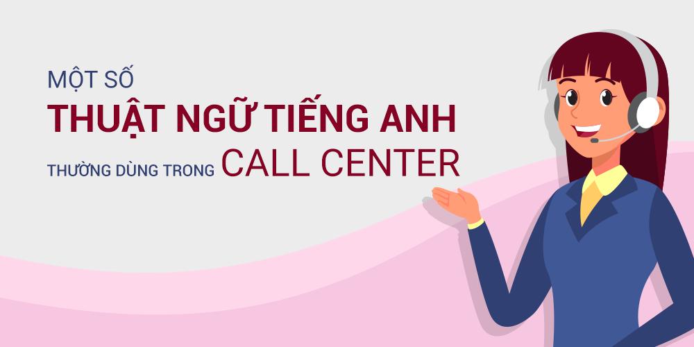 Một số thuật ngữ tiếng Anh thường dùng trong Call Center