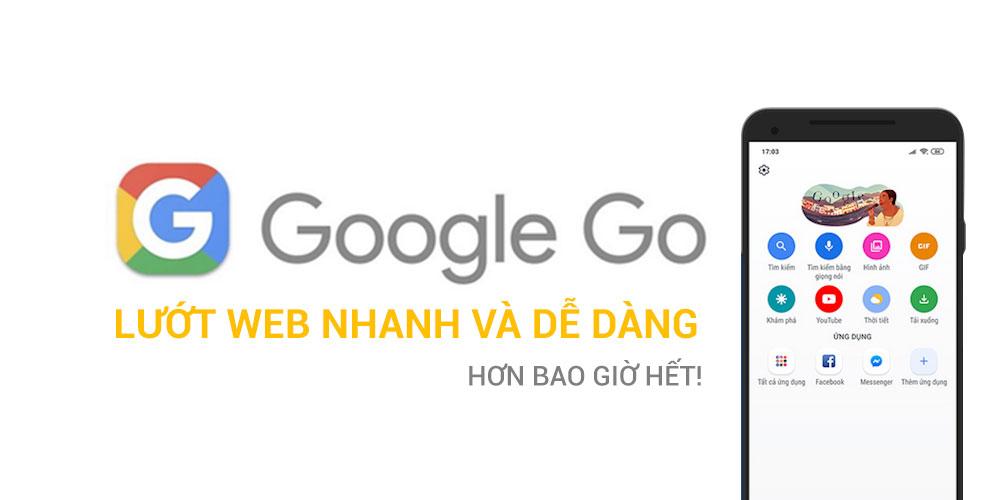 Google Go - Lướt web nhanh và dễ dàng hơn bao giờ hết!