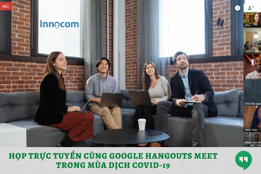 HỌP TRỰC TUYẾN CÙNG Google Hangouts Meet TRONG MÙA DỊCH COVID-19