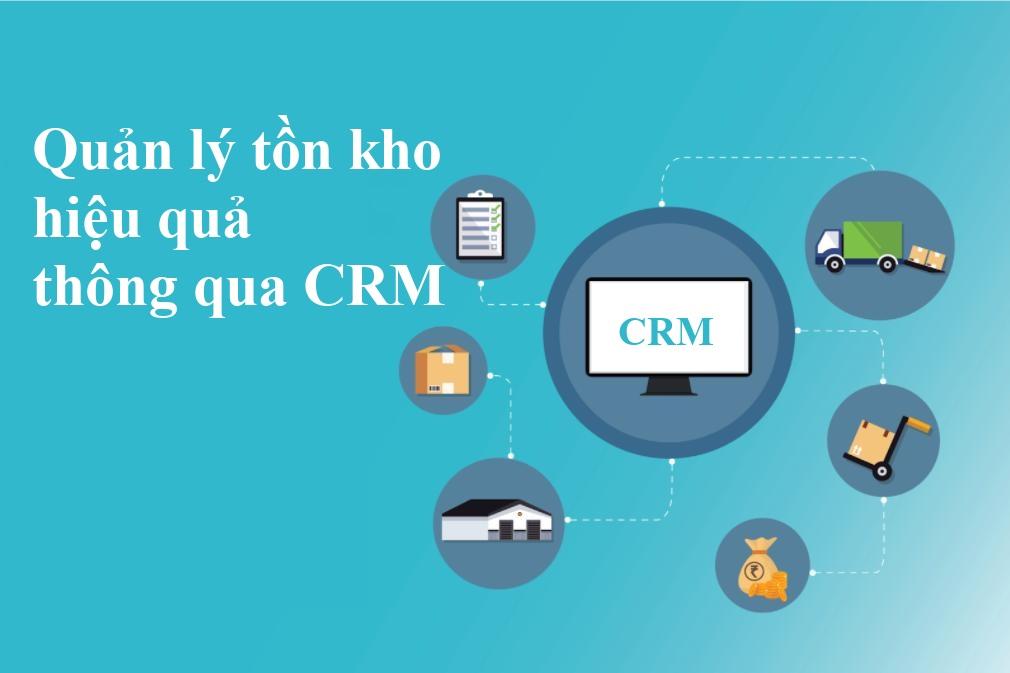 Quản lý tồn kho hiệu quả thông qua CRM